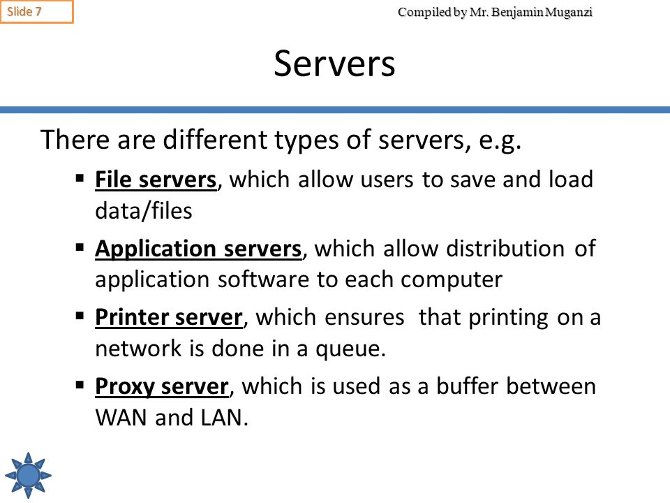 Servers There are different types of servers, e.g.