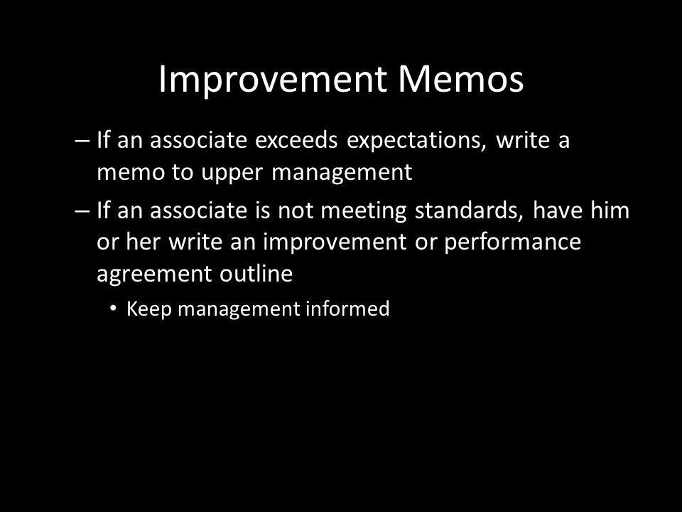 Improvement Memos If an associate exceeds expectations, write a memo to upper management.