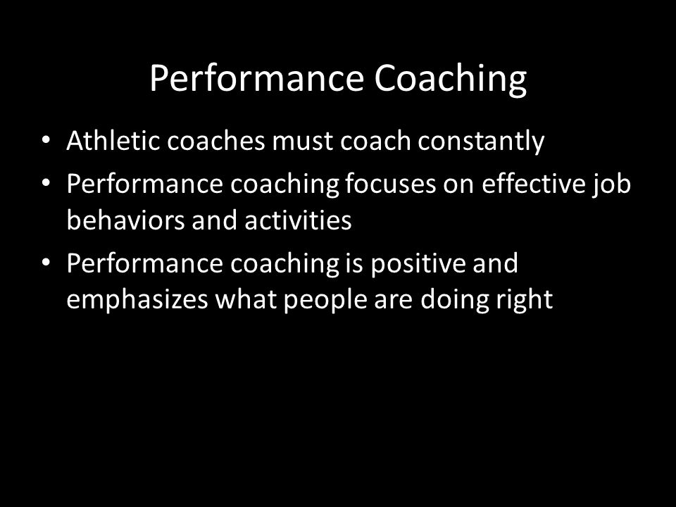 Performance Coaching Athletic coaches must coach constantly