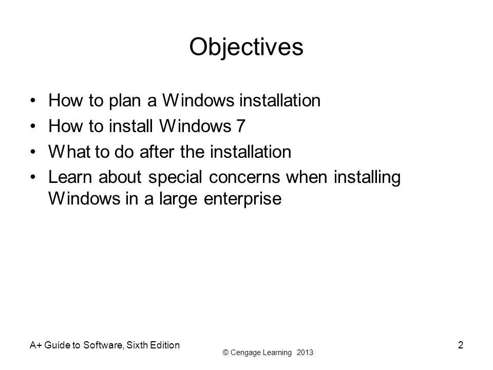 Objectives How to plan a Windows installation How to install Windows 7