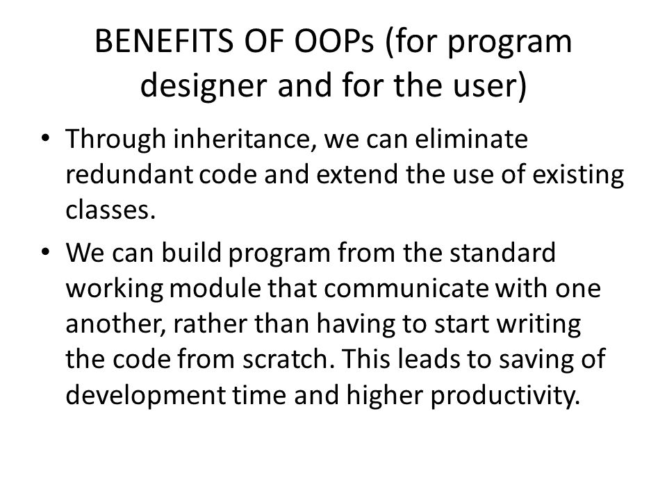 BENEFITS OF OOPs (for program designer and for the user)
