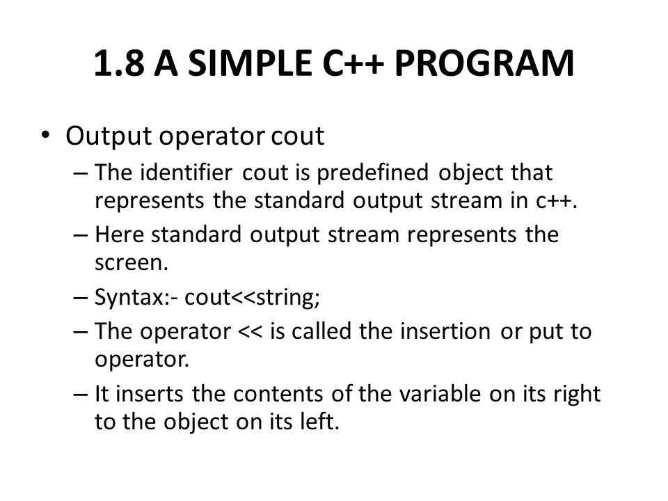 1.8 A SIMPLE C++ PROGRAM Output operator cout