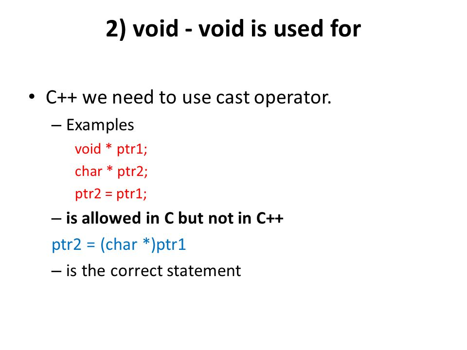 2) void - void is used for C++ we need to use cast operator. Examples