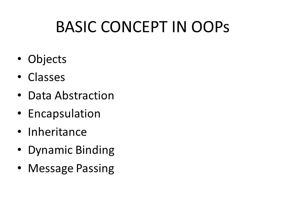 BASIC CONCEPT IN OOPs Objects Classes Data Abstraction Encapsulation
