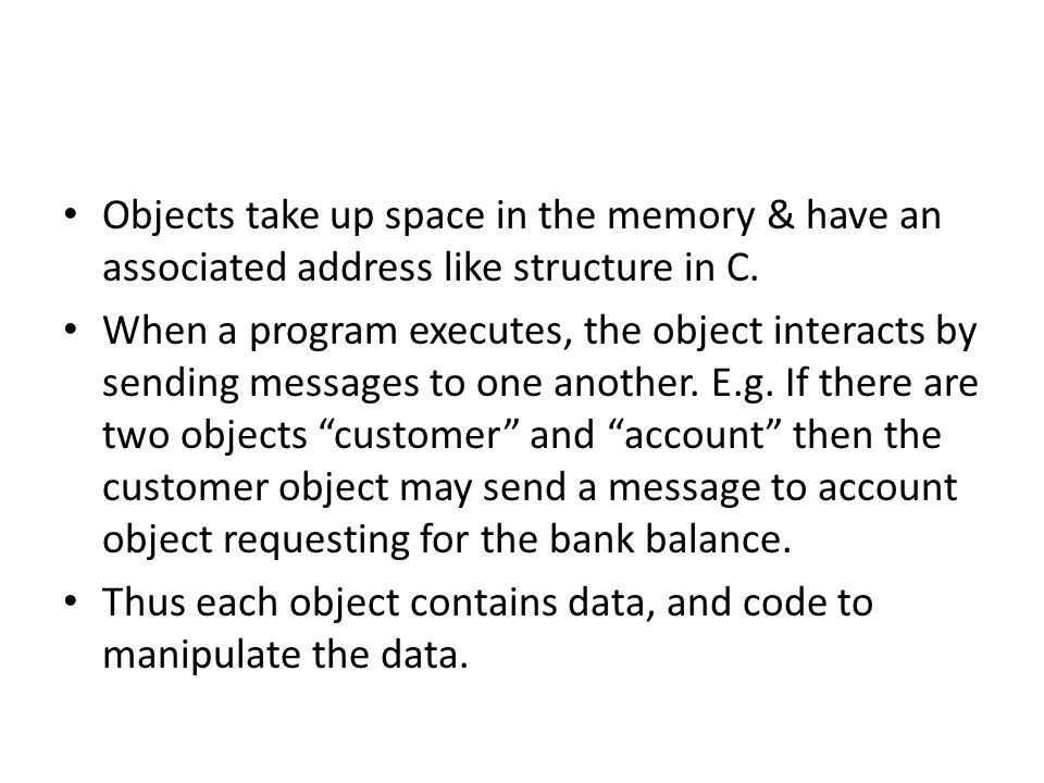Objects take up space in the memory & have an associated address like structure in C.