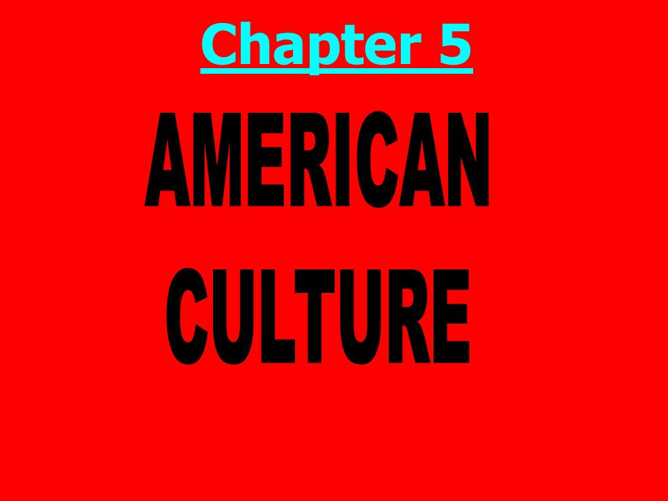 Chapter 5 AMERICAN CULTURE