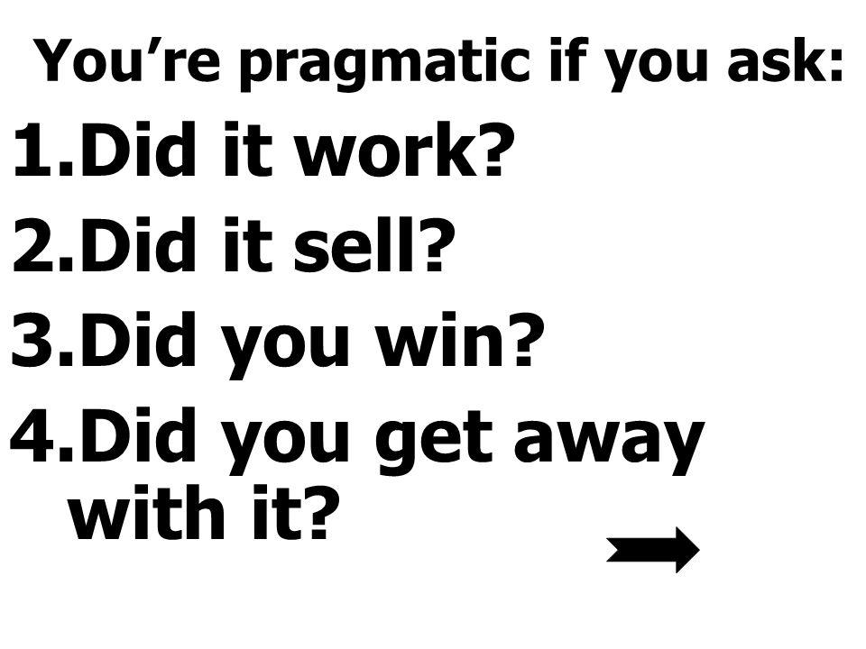 You're pragmatic if you ask: