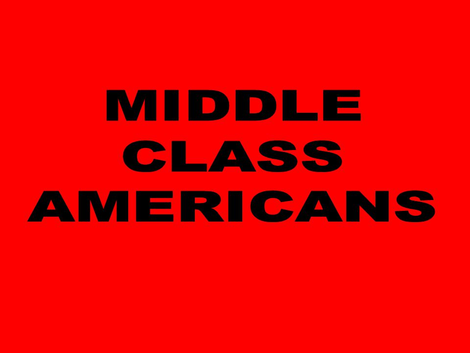 MIDDLE CLASS AMERICANS