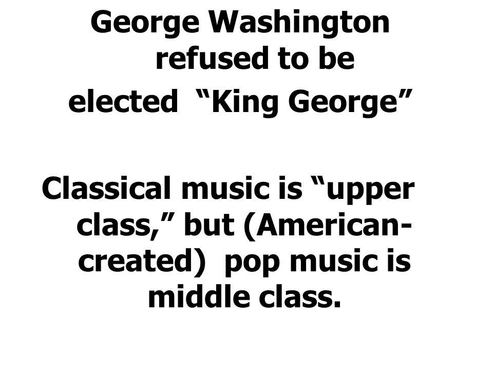 George Washington refused to be
