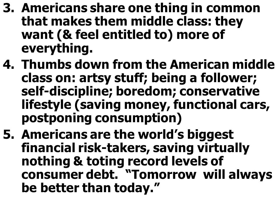Americans share one thing in common that makes them middle class: they want (& feel entitled to) more of everything.