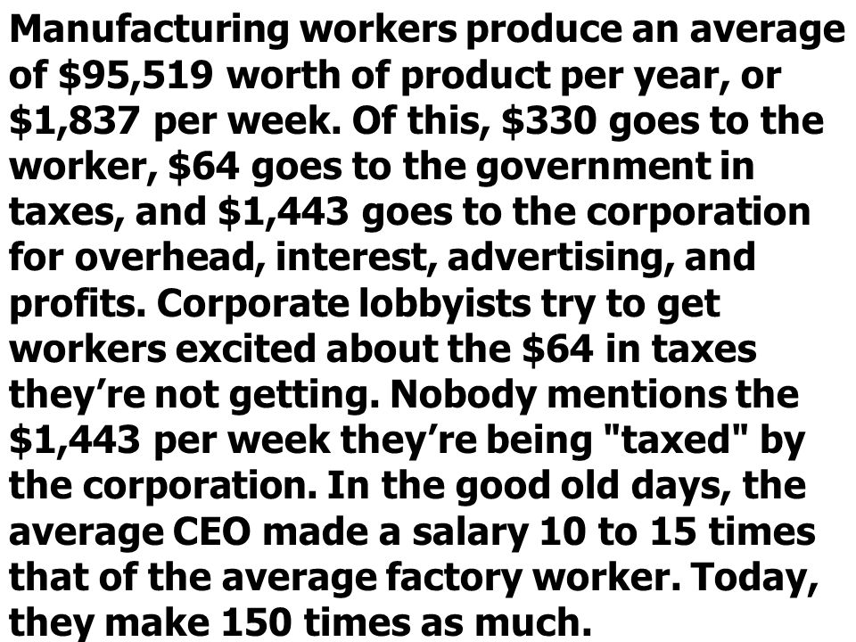 Manufacturing workers produce an average of $95,519 worth of product per year, or $1,837 per week.