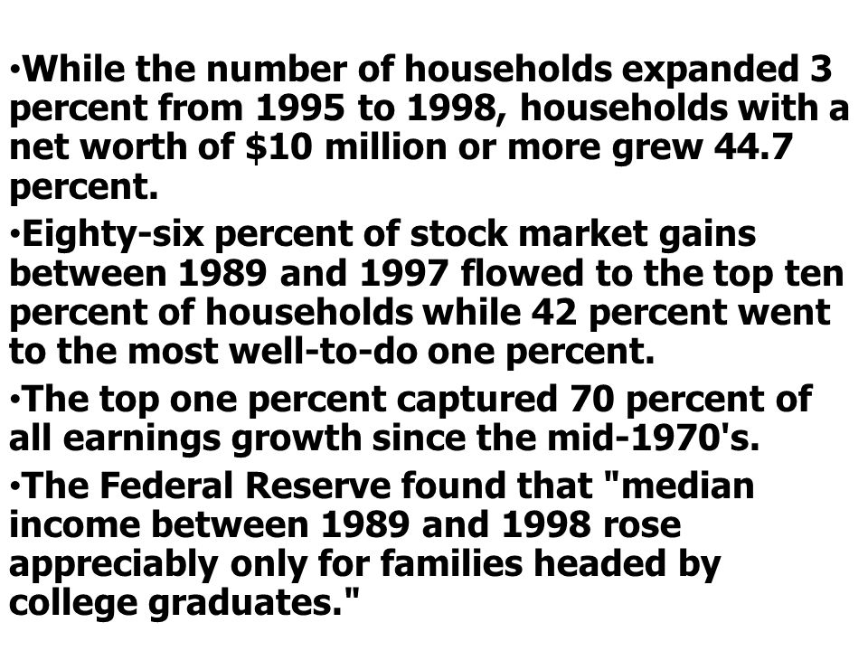 While the number of households expanded 3 percent from 1995 to 1998, households with a net worth of $10 million or more grew 44.7 percent.