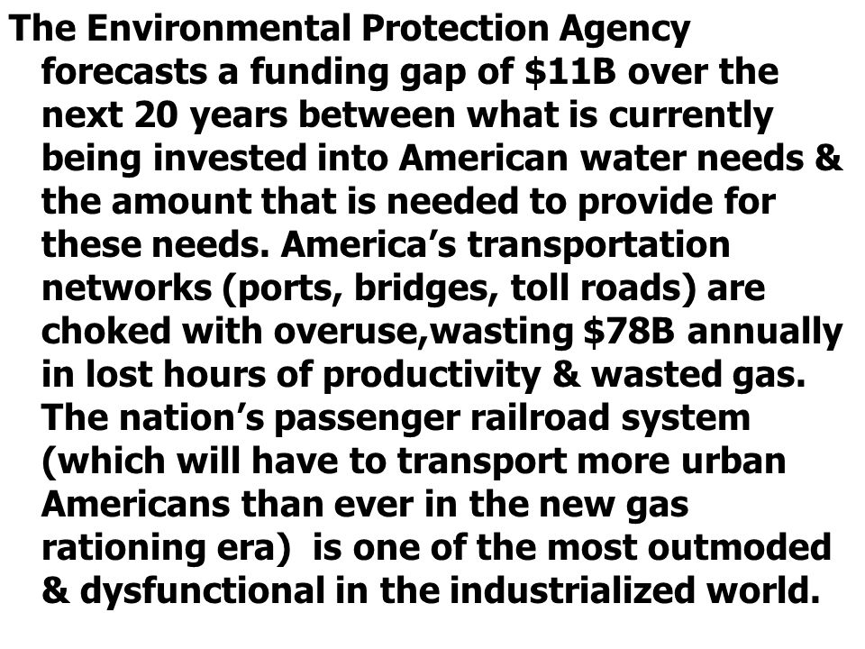 The Environmental Protection Agency forecasts a funding gap of $11B over the next 20 years between what is currently being invested into American water needs & the amount that is needed to provide for these needs.