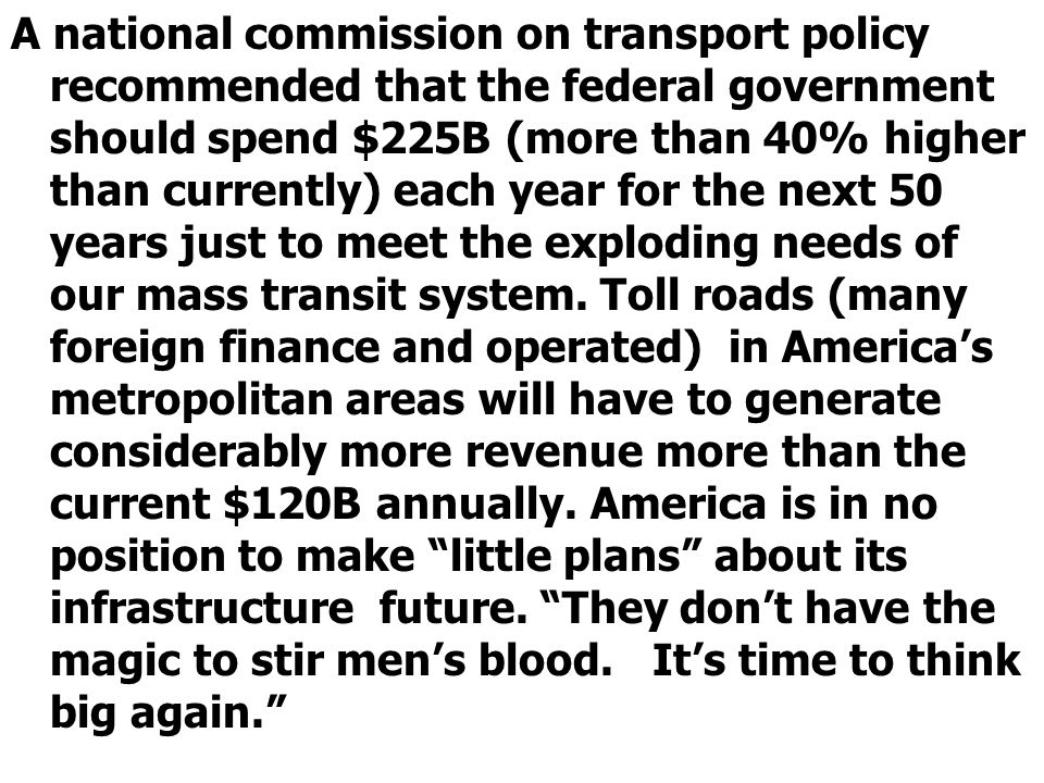A national commission on transport policy recommended that the federal government should spend $225B (more than 40% higher than currently) each year for the next 50 years just to meet the exploding needs of our mass transit system.