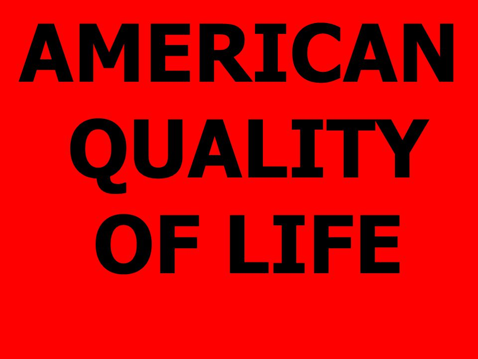 AMERICAN QUALITY OF LIFE