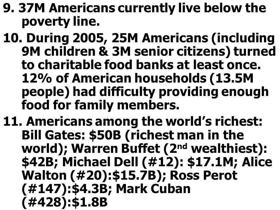 9. 37M Americans currently live below the poverty line.