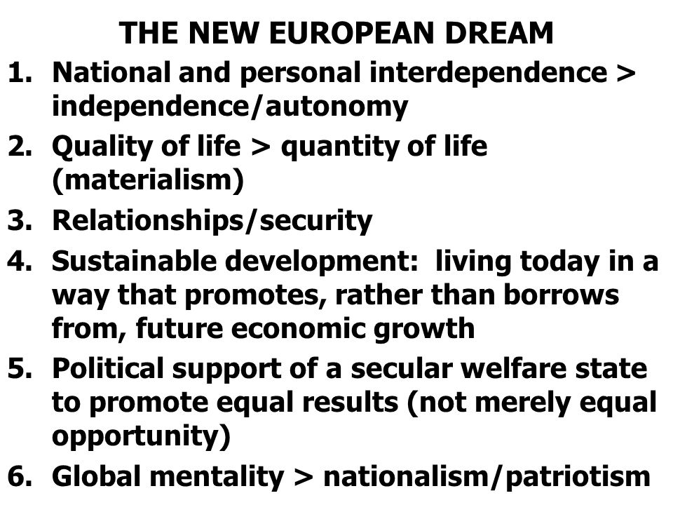 THE NEW EUROPEAN DREAM National and personal interdependence > independence/autonomy. Quality of life > quantity of life (materialism)