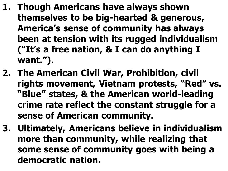 Though Americans have always shown themselves to be big-hearted & generous, America's sense of community has always been at tension with its rugged individualism ( It's a free nation, & I can do anything I want. ).