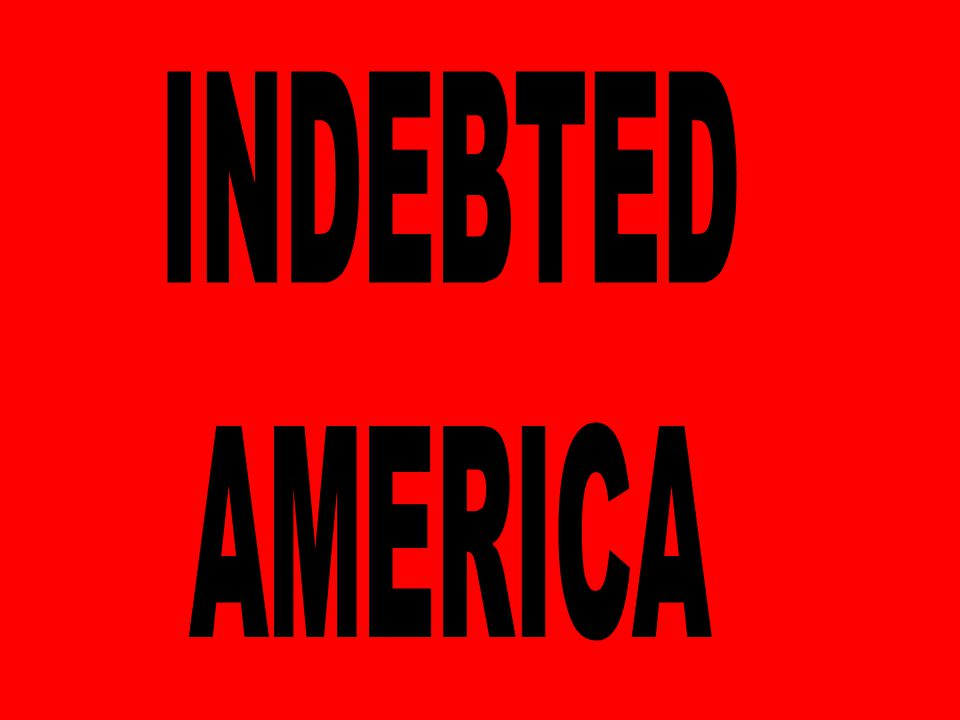 INDEBTED AMERICA