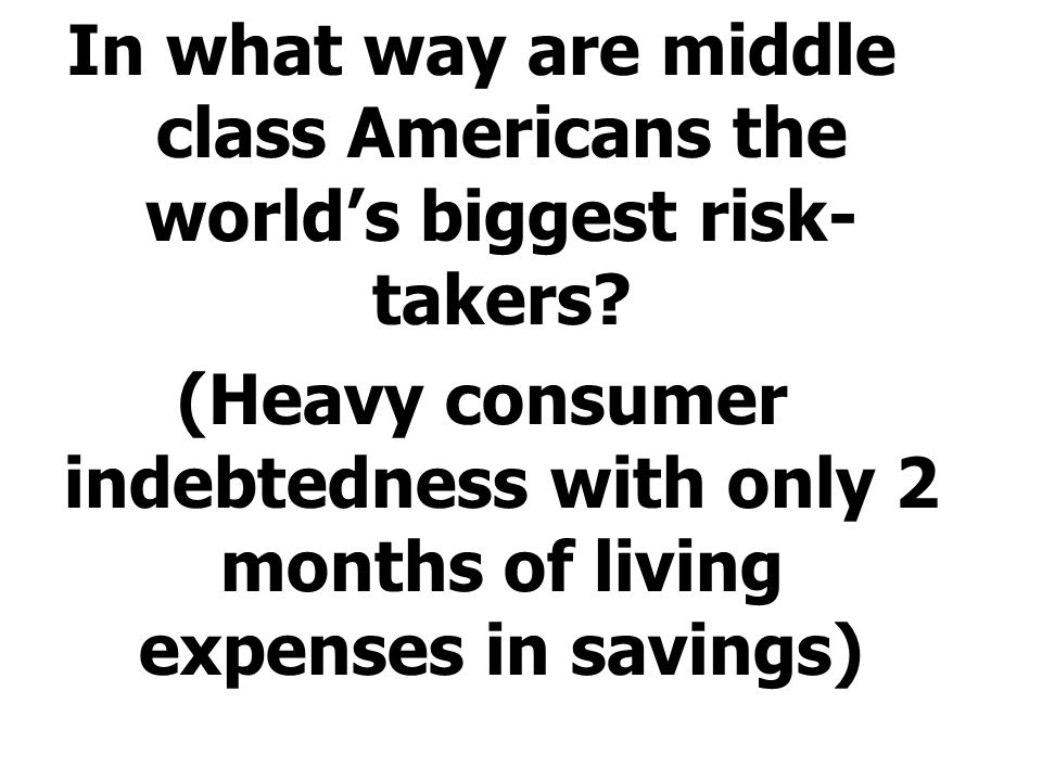 In what way are middle class Americans the world's biggest risk-takers