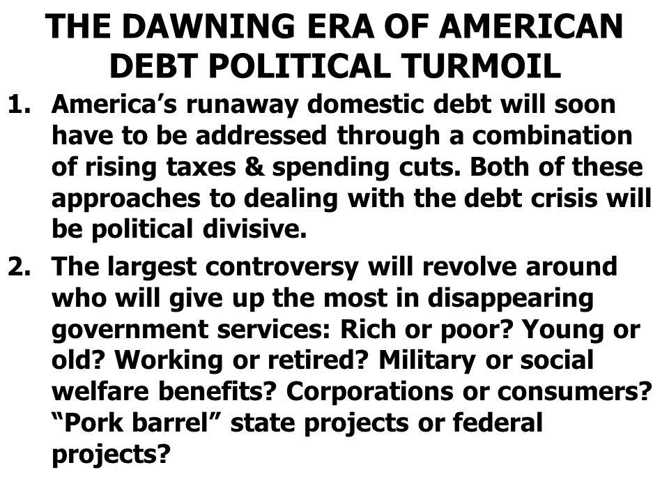 THE DAWNING ERA OF AMERICAN DEBT POLITICAL TURMOIL