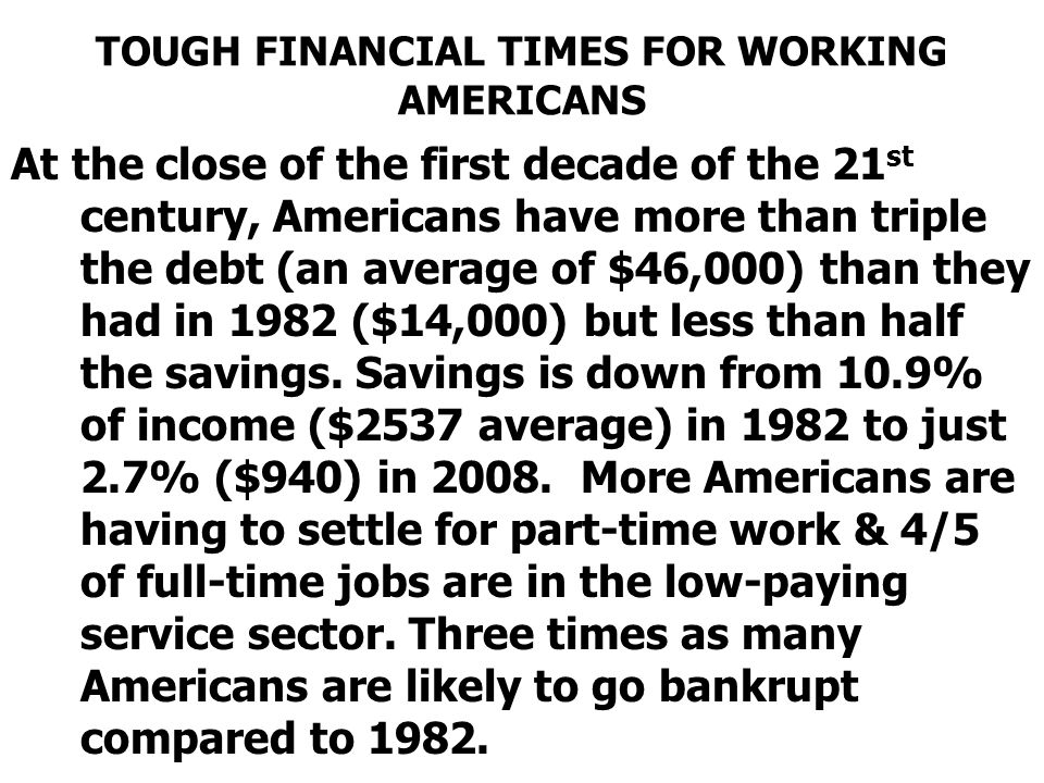 TOUGH FINANCIAL TIMES FOR WORKING AMERICANS