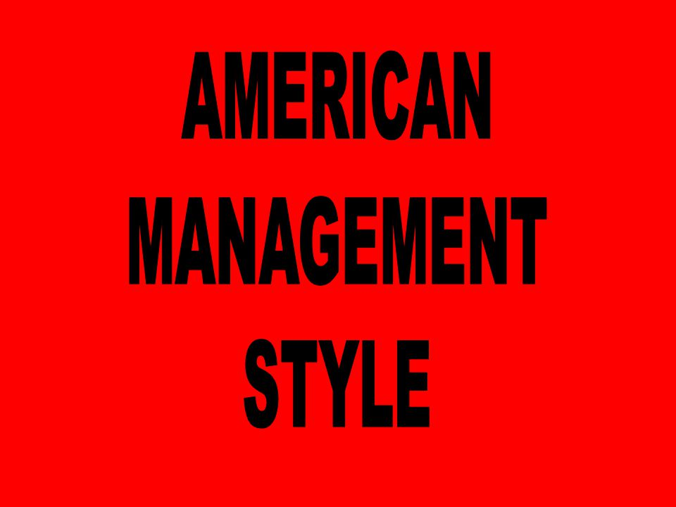 AMERICAN MANAGEMENT STYLE