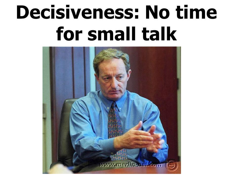 Decisiveness: No time for small talk
