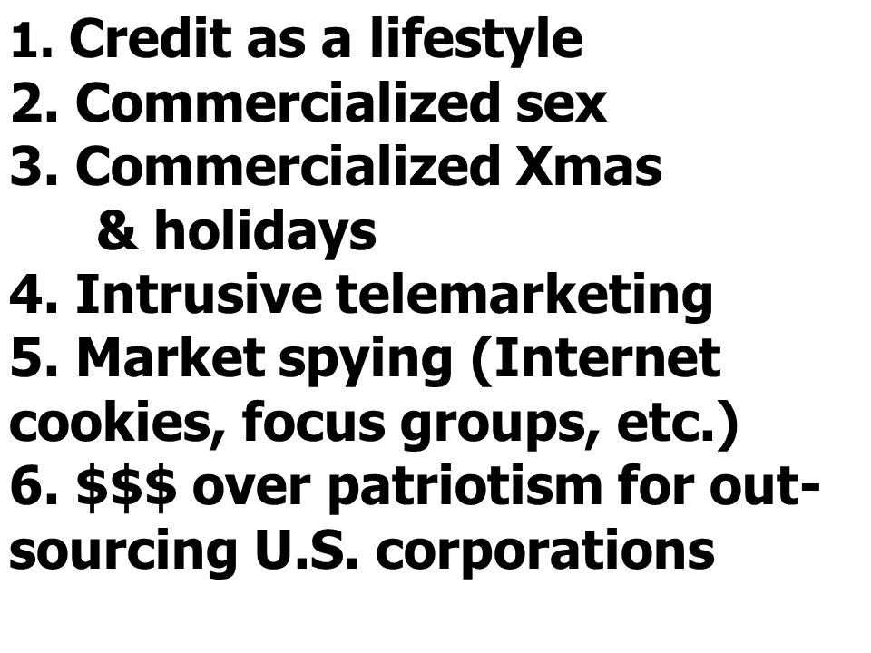 1. Credit as a lifestyle 2. Commercialized sex 3. Commercialized Xmas