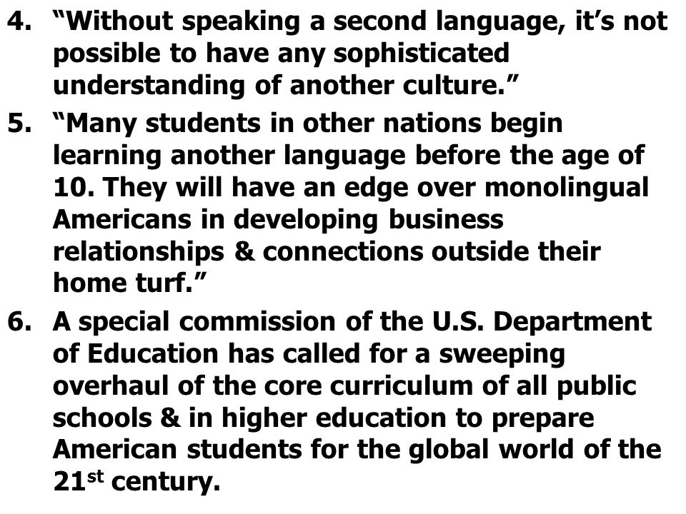 Without speaking a second language, it's not possible to have any sophisticated understanding of another culture.
