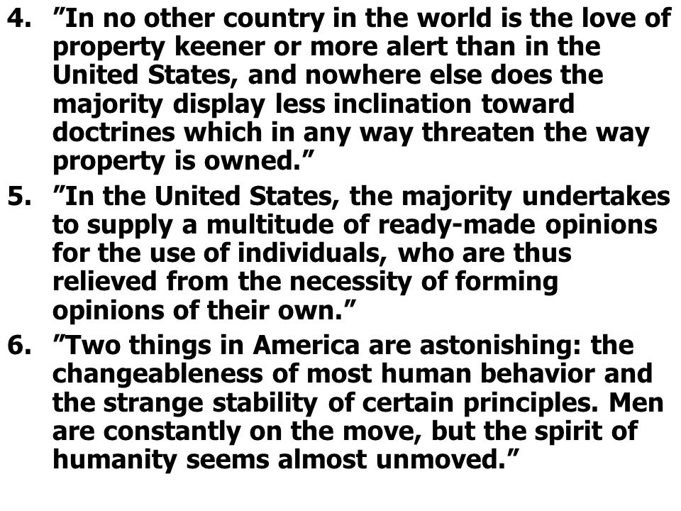 In no other country in the world is the love of property keener or more alert than in the United States, and nowhere else does the majority display less inclination toward doctrines which in any way threaten the way property is owned.