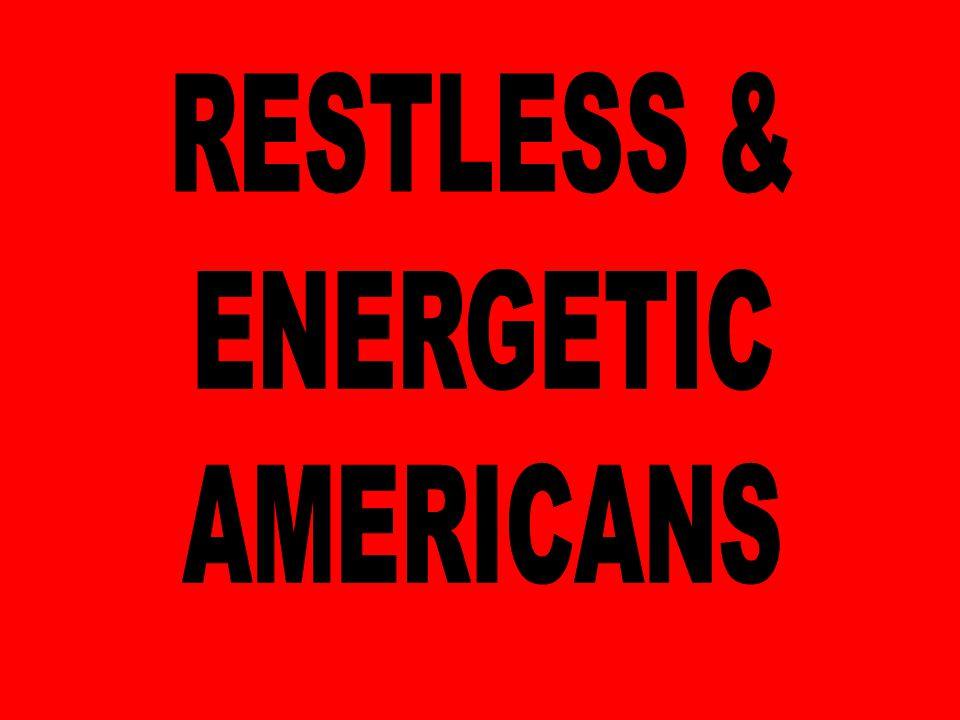 RESTLESS & ENERGETIC AMERICANS