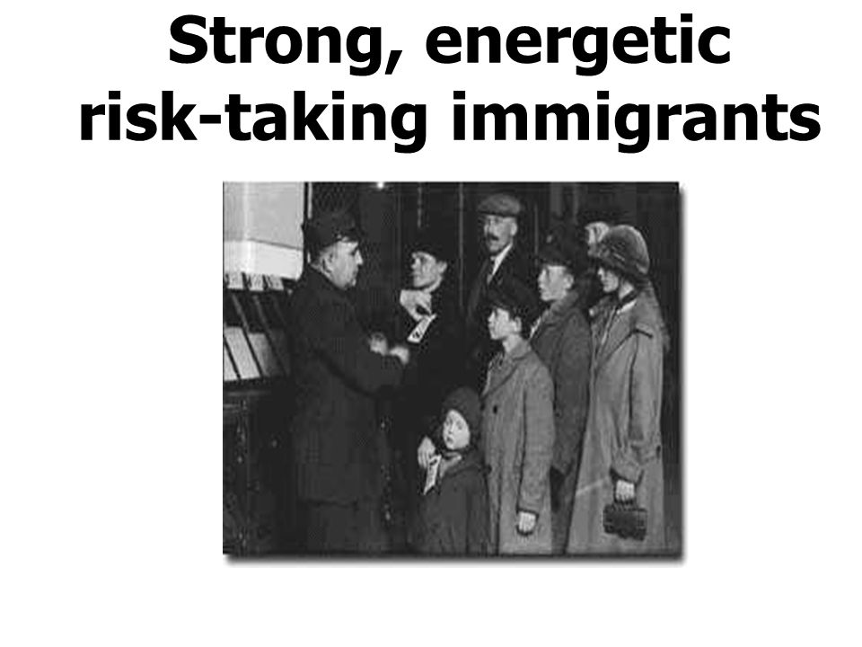 Strong, energetic risk-taking immigrants