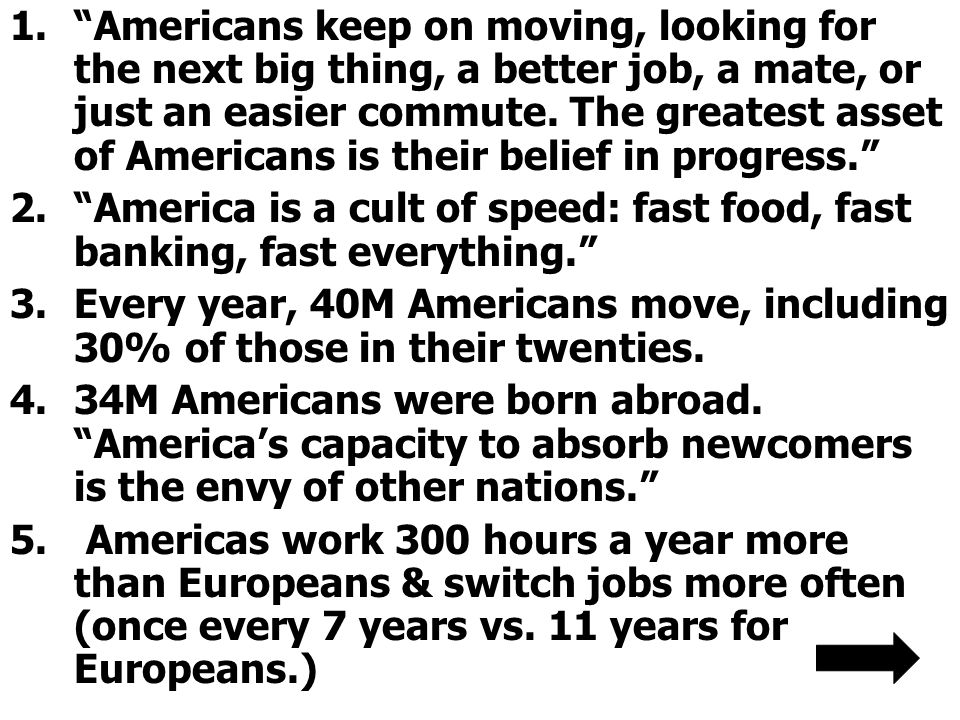 Americans keep on moving, looking for the next big thing, a better job, a mate, or just an easier commute. The greatest asset of Americans is their belief in progress.