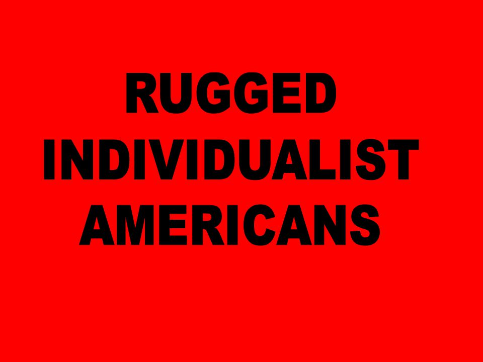 RUGGED INDIVIDUALIST AMERICANS