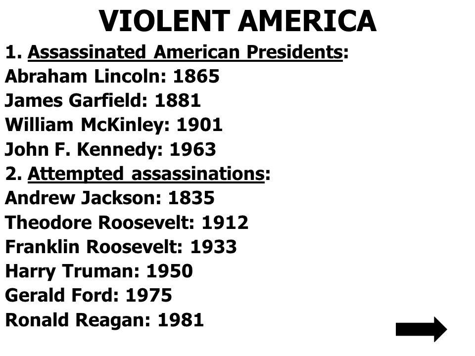 VIOLENT AMERICA 1. Assassinated American Presidents: