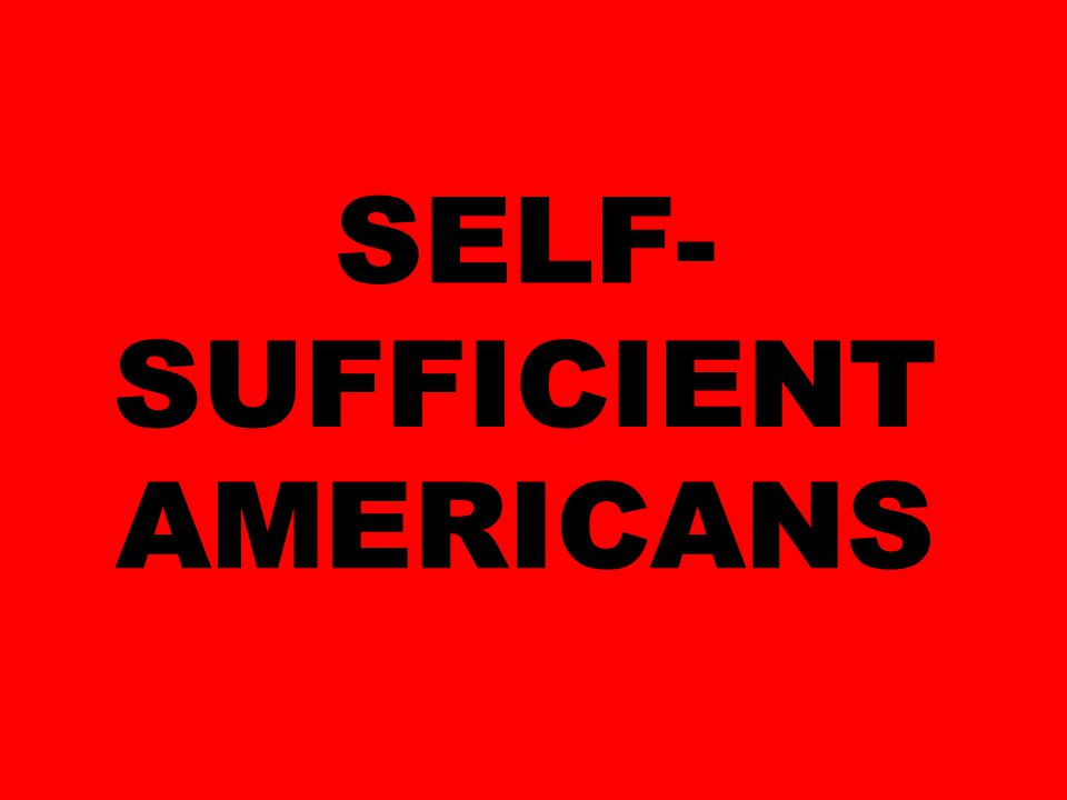 SELF- SUFFICIENT AMERICANS