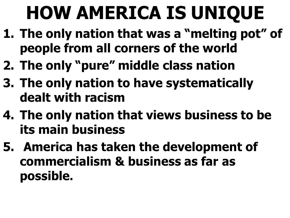HOW AMERICA IS UNIQUE The only nation that was a melting pot of people from all corners of the world.