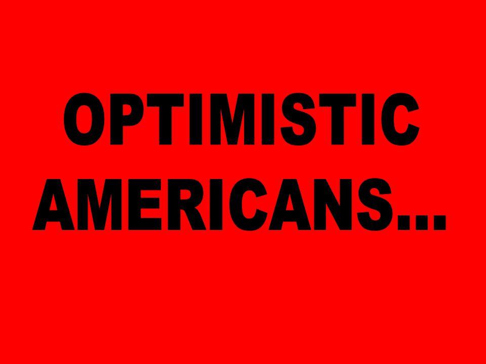 OPTIMISTIC AMERICANS…