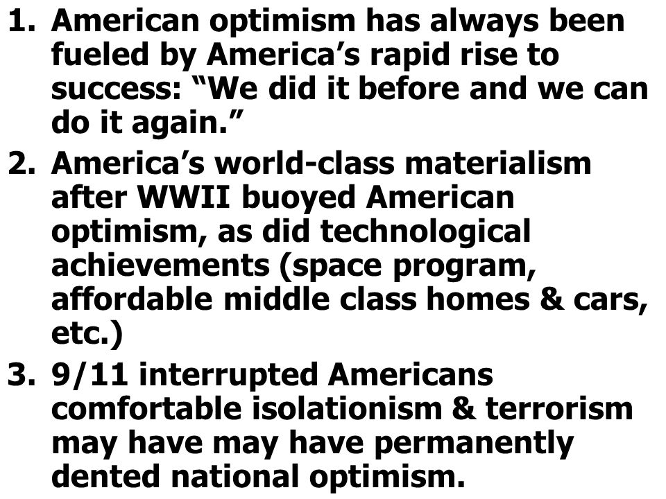 American optimism has always been fueled by America's rapid rise to success: We did it before and we can do it again.