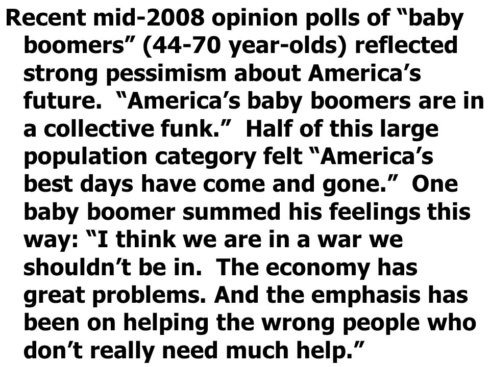 Recent mid-2008 opinion polls of baby boomers (44-70 year-olds) reflected strong pessimism about America's future.