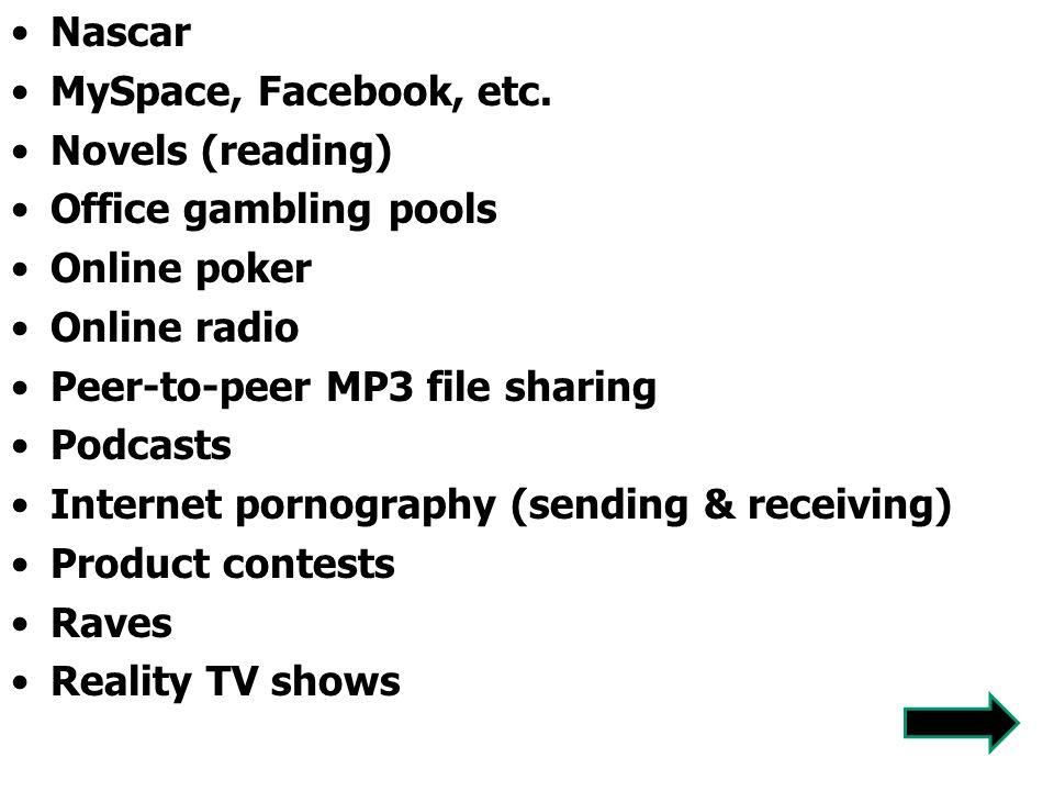 Nascar MySpace, Facebook, etc. Novels (reading) Office gambling pools. Online poker. Online radio.