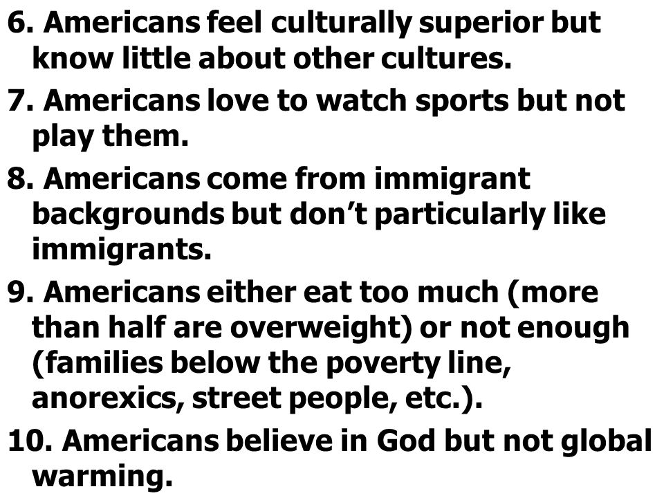 6. Americans feel culturally superior but know little about other cultures.