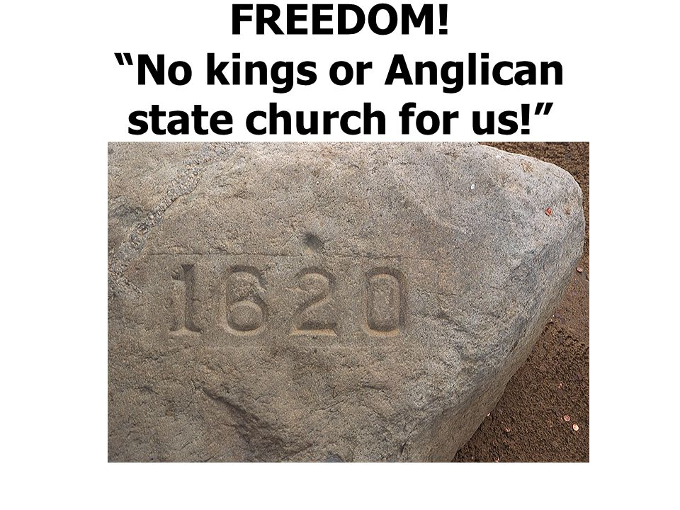 FREEDOM! No kings or Anglican state church for us!