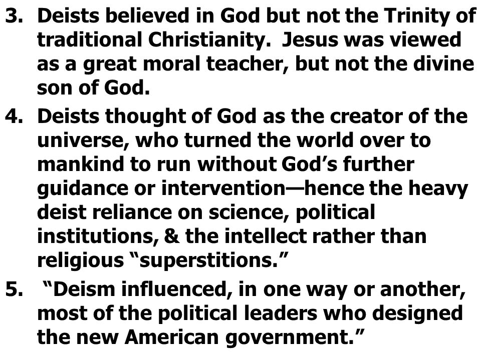 Deists believed in God but not the Trinity of traditional Christianity