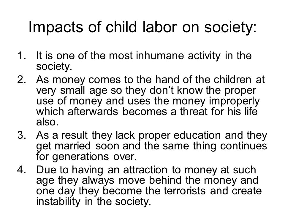 the reasons and effects of child labor in pakistan Economic historians have studied the effect of child labor laws and compulsory education laws in countries other than pakistan, on the labor participation rates of children and educational enrolment.