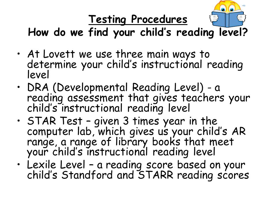 Testing Procedures How do we find your child's reading level