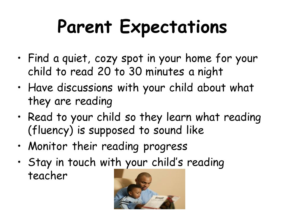 Parent Expectations Find a quiet, cozy spot in your home for your child to read 20 to 30 minutes a night.
