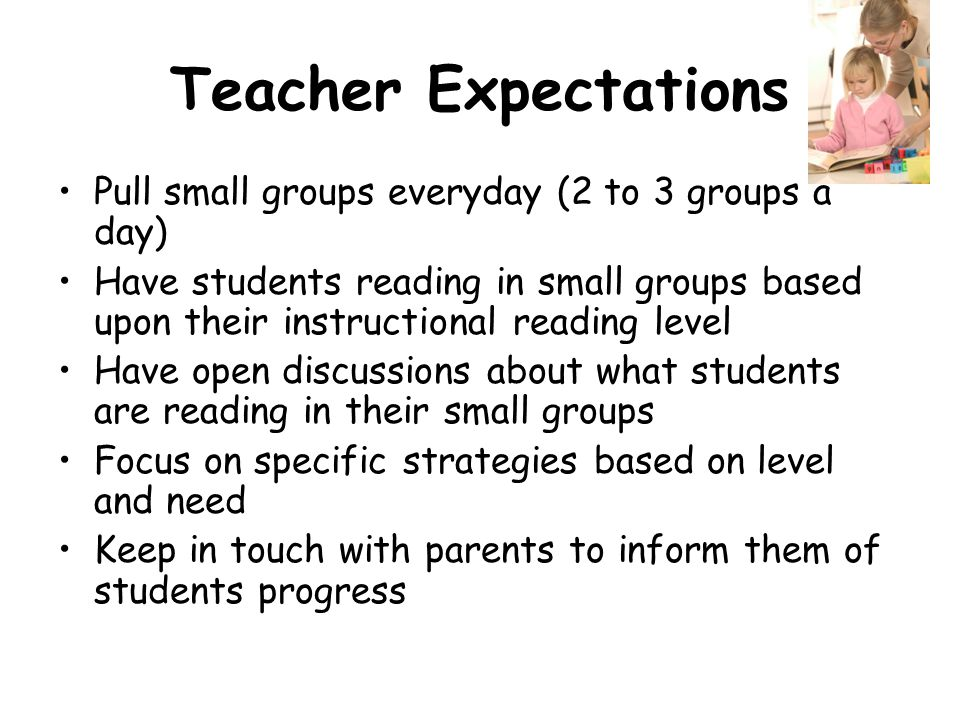 Teacher Expectations Pull small groups everyday (2 to 3 groups a day)