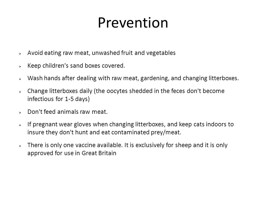 Prevention Avoid eating raw meat, unwashed fruit and vegetables